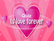 Is Love Forever Quiz