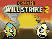DISASTER WILL STRIKE 2