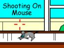 Shooting on Mouse