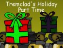 Tremclad's Holiday Part Time