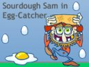 Sourdough Sam in Egg-Catcher