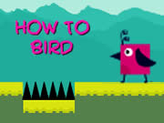 How To Bird