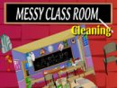 Messy Class Room Cleaning