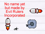 No name yet but made by Evil Rulers Incorporated