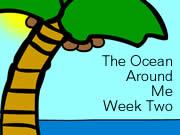 The Ocean Around Me - Week Two