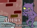 Reincarnation: ADDO