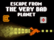 Escape from Very Bad Planet