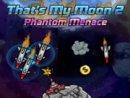 That's My Moon 2 : Phantom Menace