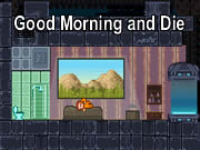 Good Morning and Die